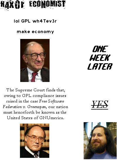 H4X0R ECONOMIST. Alan Greenspun says, 'lol GPL wh4Tev3r make economy'. One week later, 'The Supreme Court finds that, owing to GPL compliance issues raised in the case Free Software Federation v. Greenspan, our nation must henceforth be known as the United Nations of GNUmerica.' announces William Rhenquist with a serious expression. Richard Stallman is thilled: 'YES'.